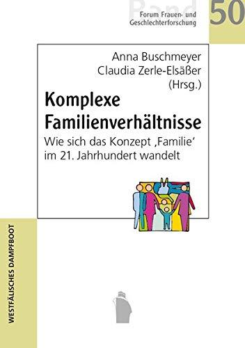 Komplexe Familienverhältnisse: Wie sich das Konzept 'Familie' im 21. Jahrhundert wandelt (Forum Frauen- und Geschlechterforschung)