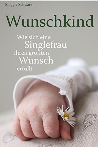 Wunschkind: Wie sich eine Singlefrau ihren größten Wunsch erfüllt
