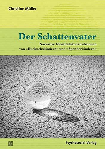 Der Schattenvater: Narrative Identitätskonstruktionen von »Kuckuckskindern« und »Spenderkindern« (Forschung psychosozial)