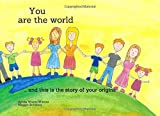 You are the world: ... and this is the story of your origins